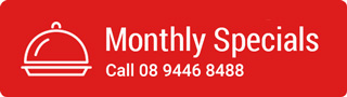 Monthly Specials - Call 08 9446 8488